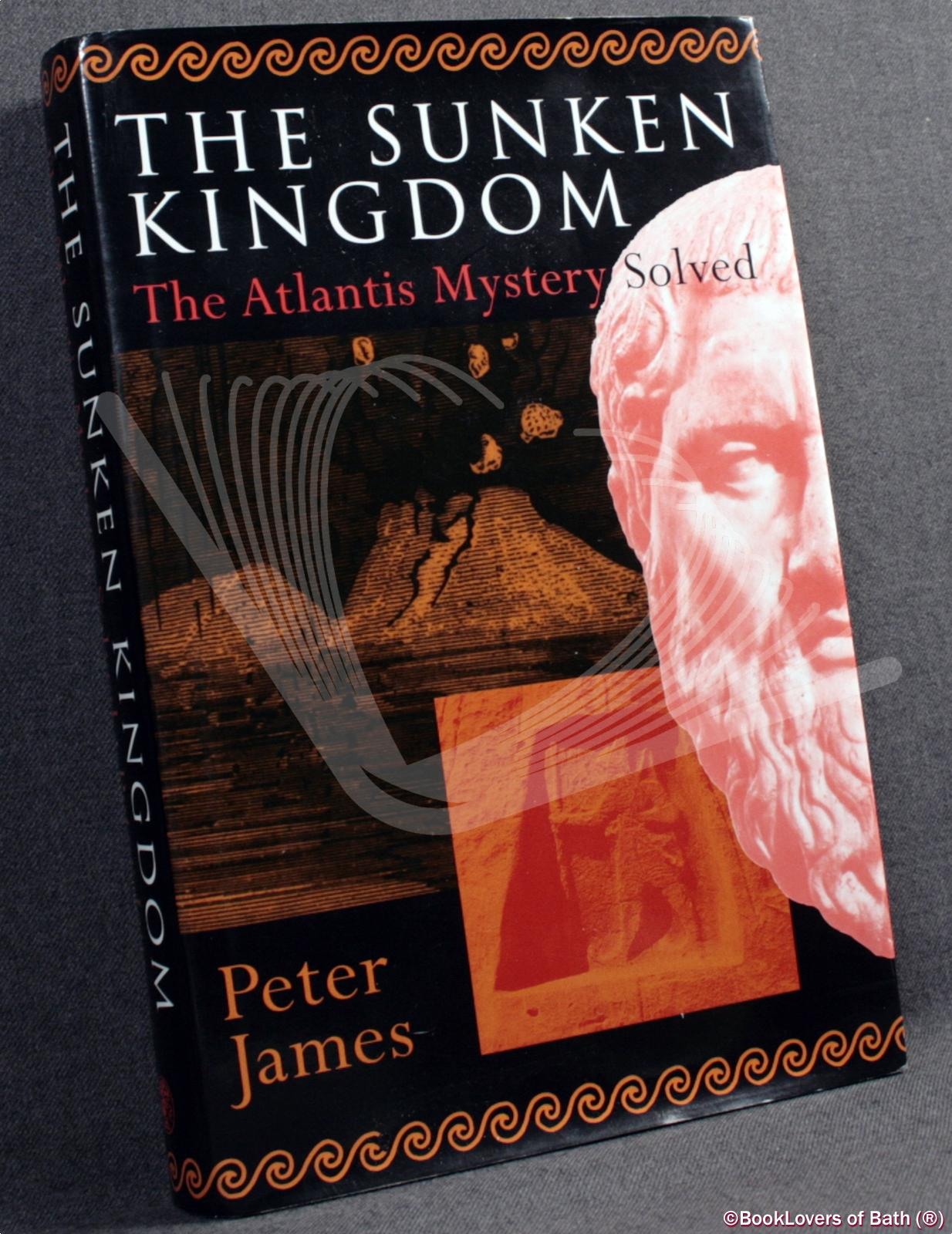 The Sunken Kingdom: The Atlantis Mystery Solved - Peter James