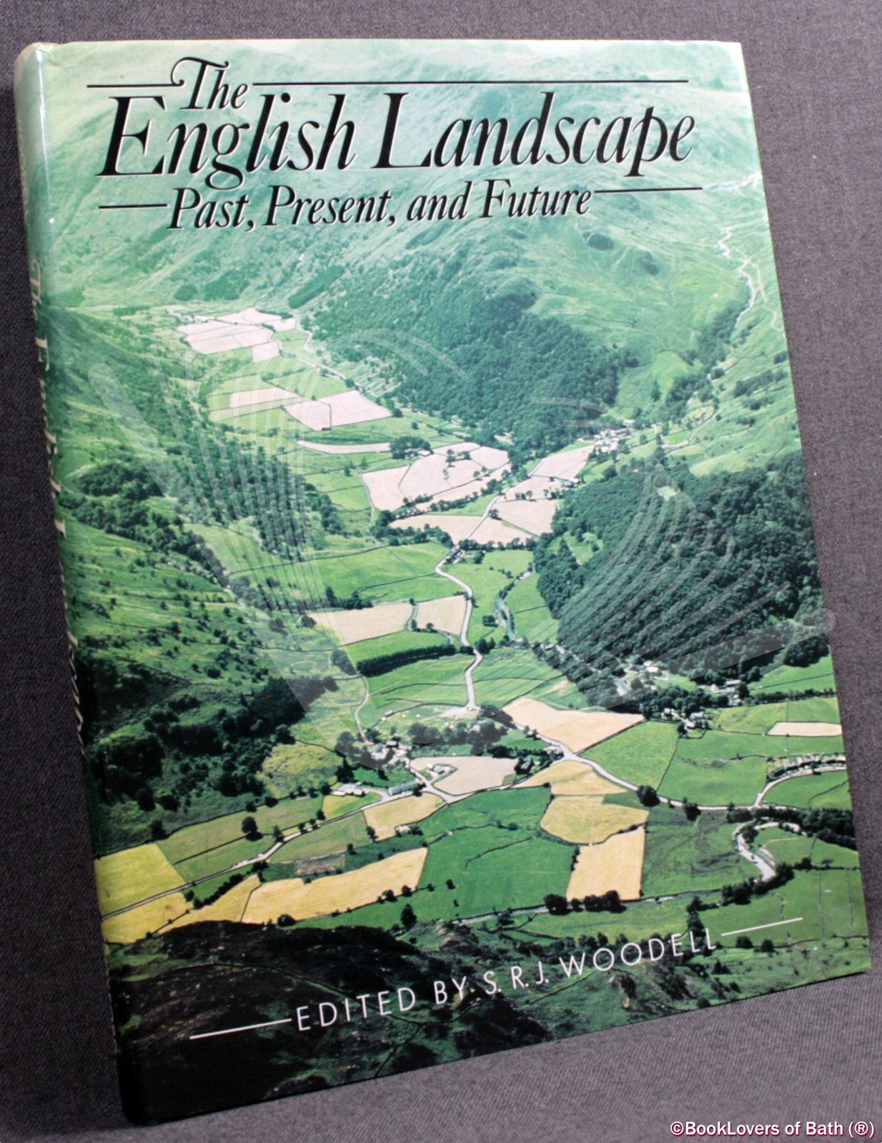 The English Landscape: Past, Present and Future - Edited By S. R. J. [Stanley Reginald John] Woodell
