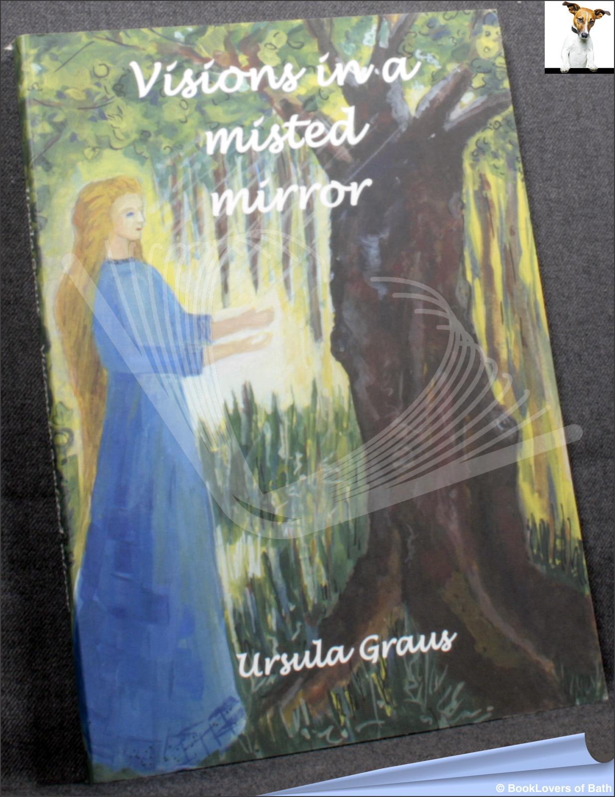 Visions in a Misted Mirror - Ursula Graus