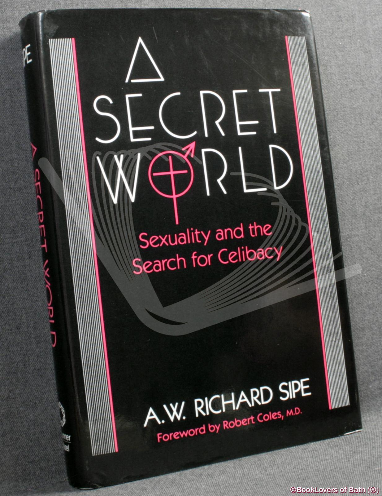 A Secret World: Sexuality and the Search for Celibacy - A.W. Richard Sipe