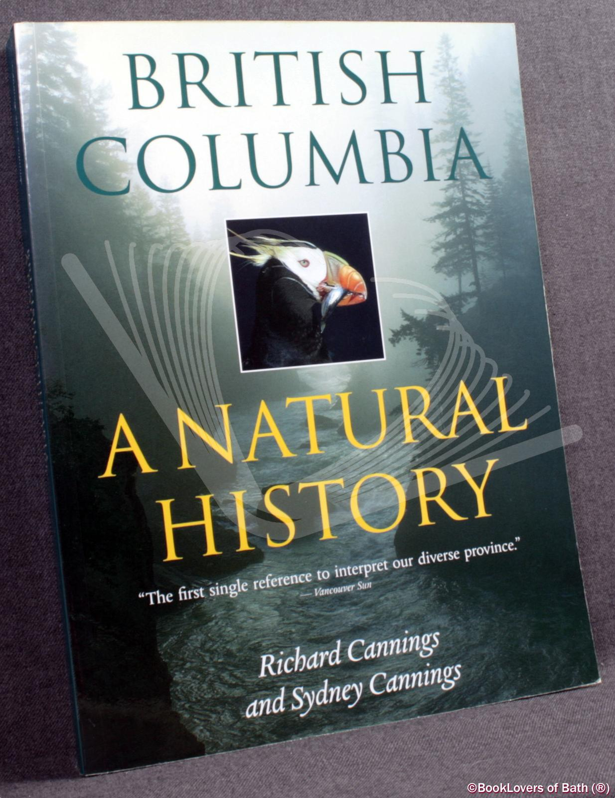 British Columbia: A Natural History - Richard Cannings & Sydney Cannings