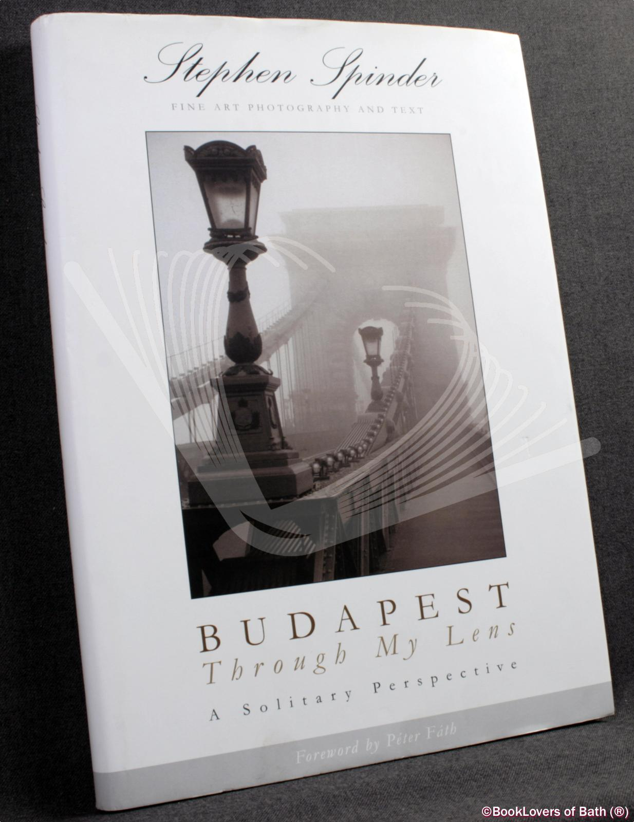 Budapest Through My Lens: A Solitary Perspective - Stephen Spinder