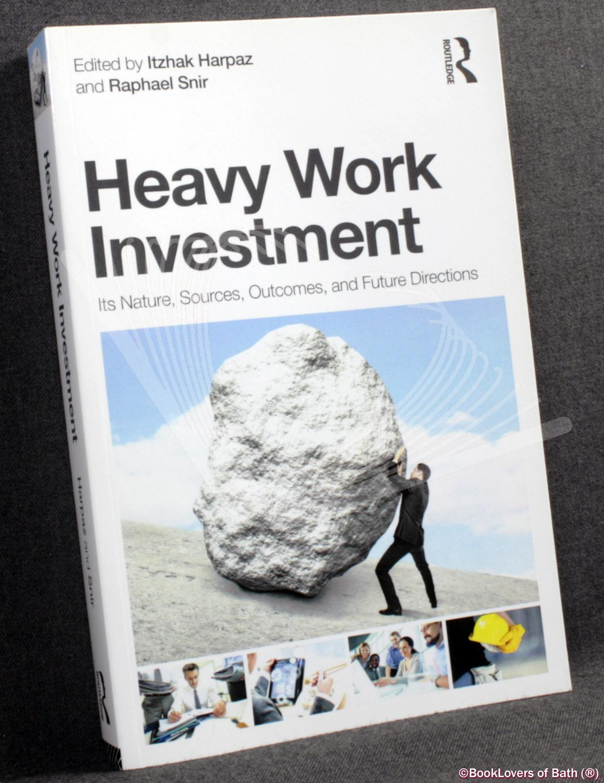 Heavy Work Investment: Its Nature, Sources, Outcomes, and Future Directions - Edited by Itzhak Harpaz & Raphael Snir