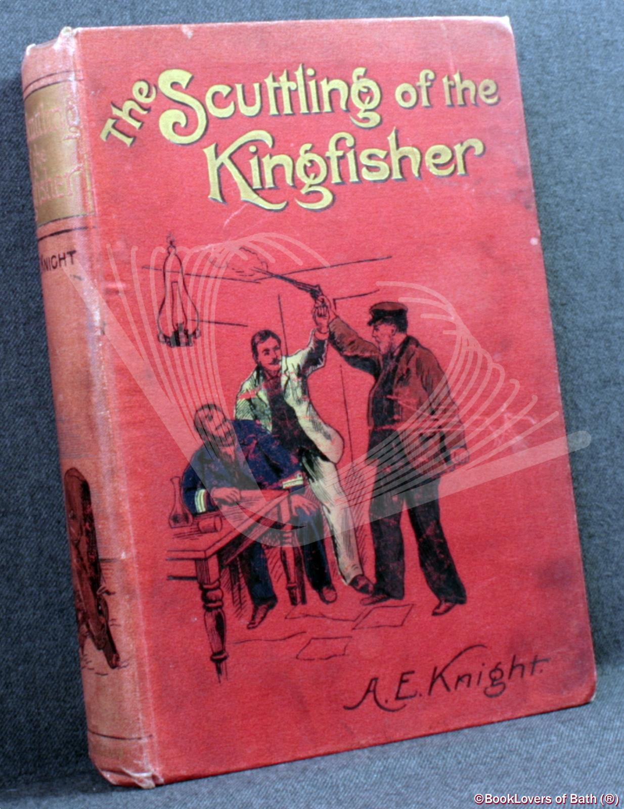 The Scuttling of the Kingfisher - A. E. Knight
