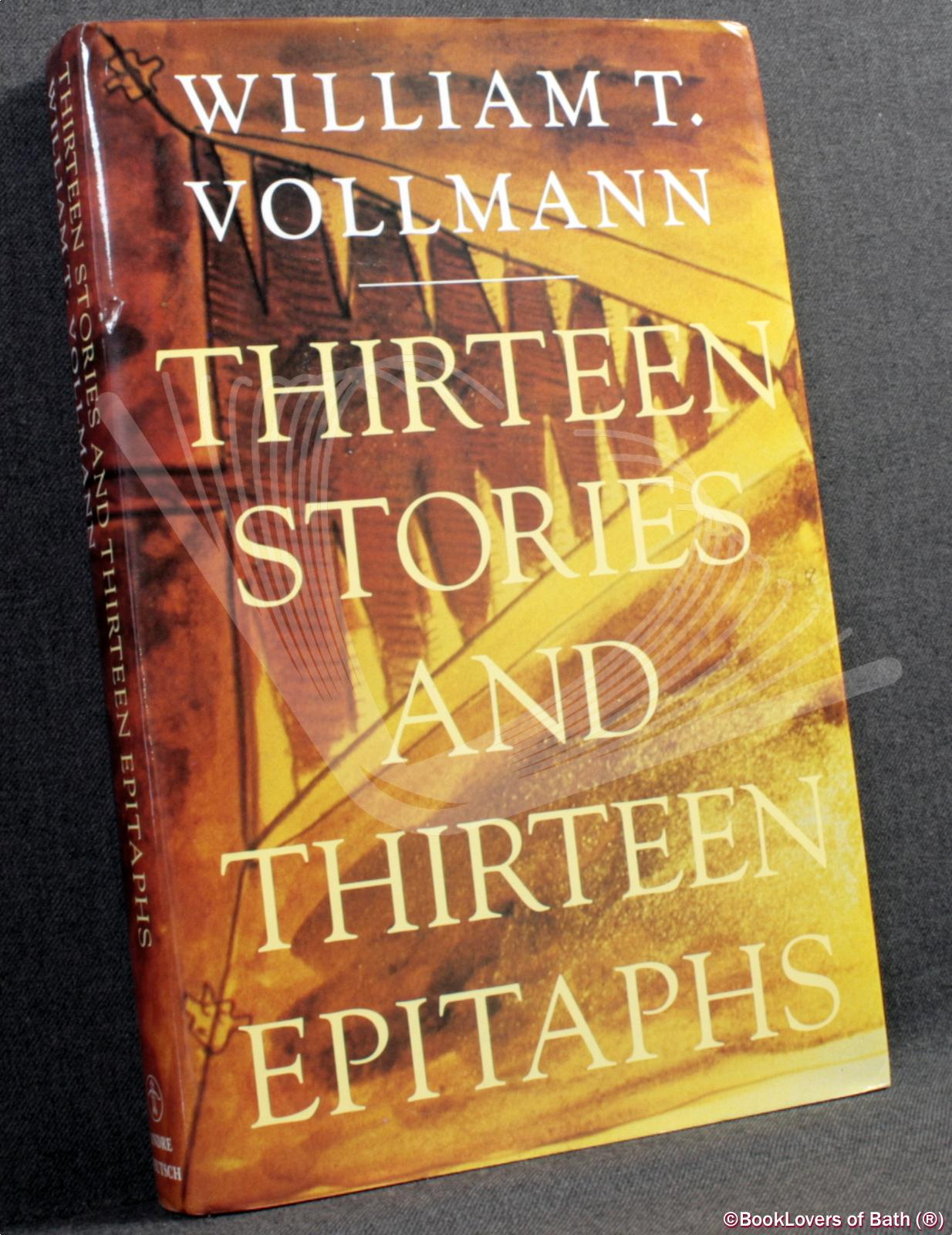 Thirteen Stories and Thirteen Epitaphs - William T. Vollmann