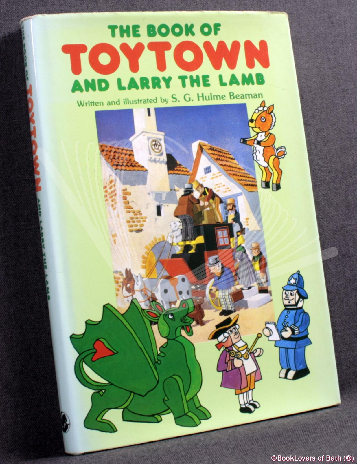 The Book of Toytown and Larry the Lamb: With a Biographical Note About the Author by Hendrik Baker - S. G. [Sydney George] Hulme Beaman