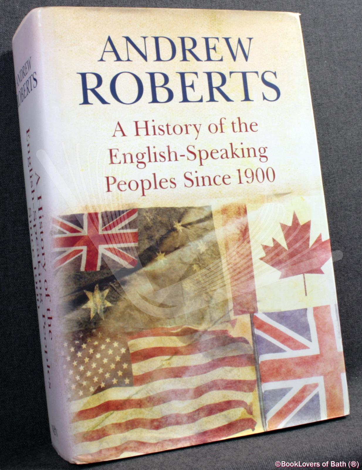 A History of the English-Speaking Peoples Since 1900 - Andrew Roberts