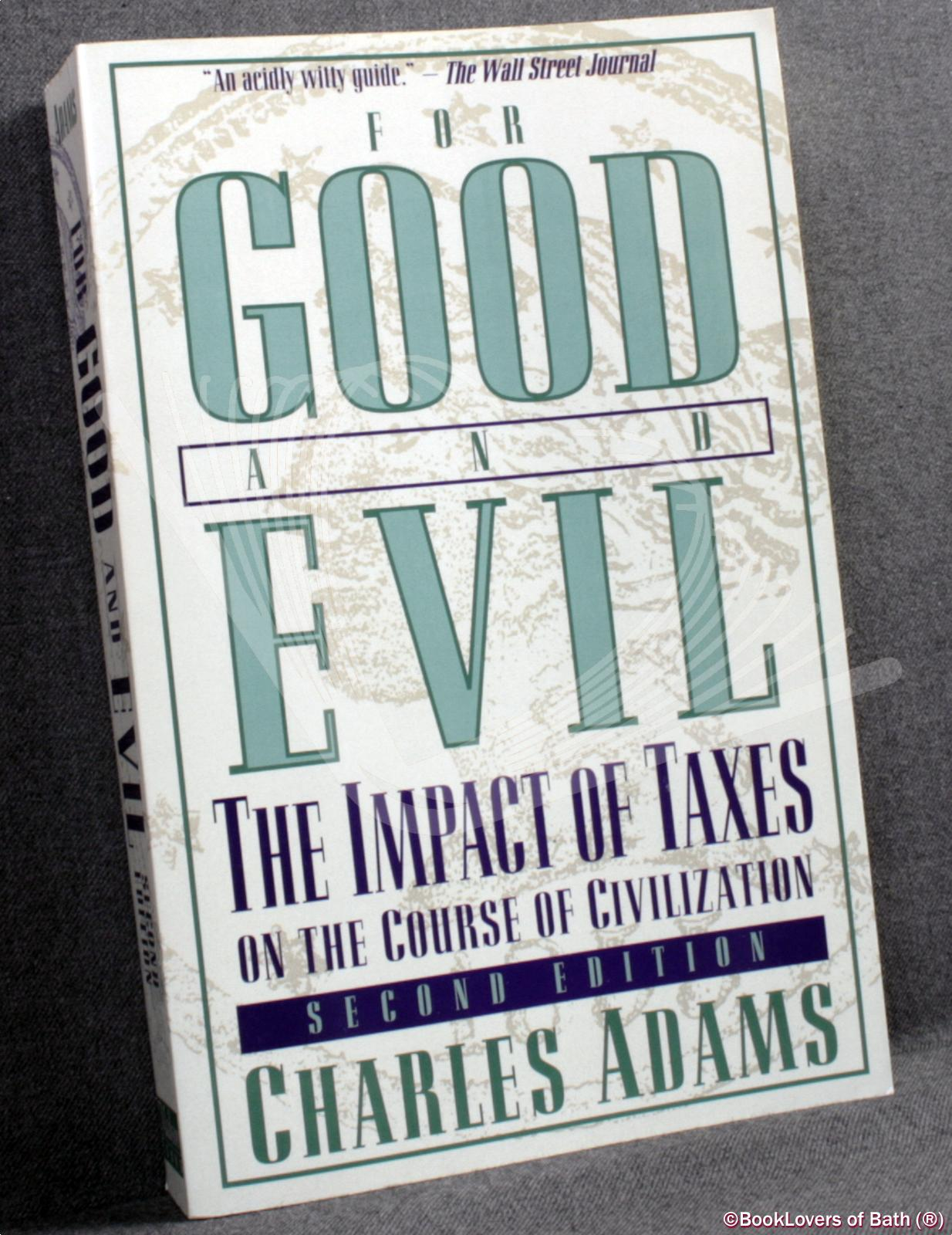 For Good and Evil The Impact of Taxes on the Course of Civilization - Charles Adams