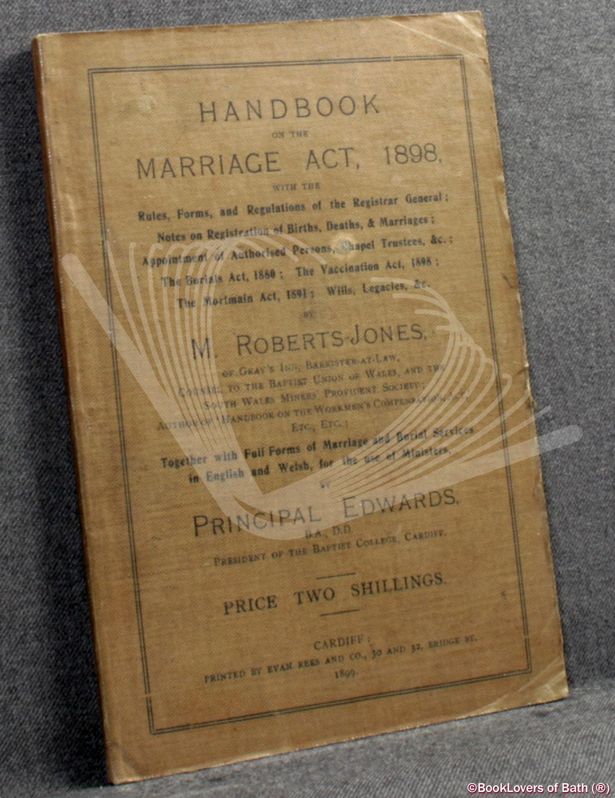 Handbook on the Marriage Act, 1898; Together with Full Forms of the Marriage and Burial Services in English and Welsh - M. Roberts-Jones