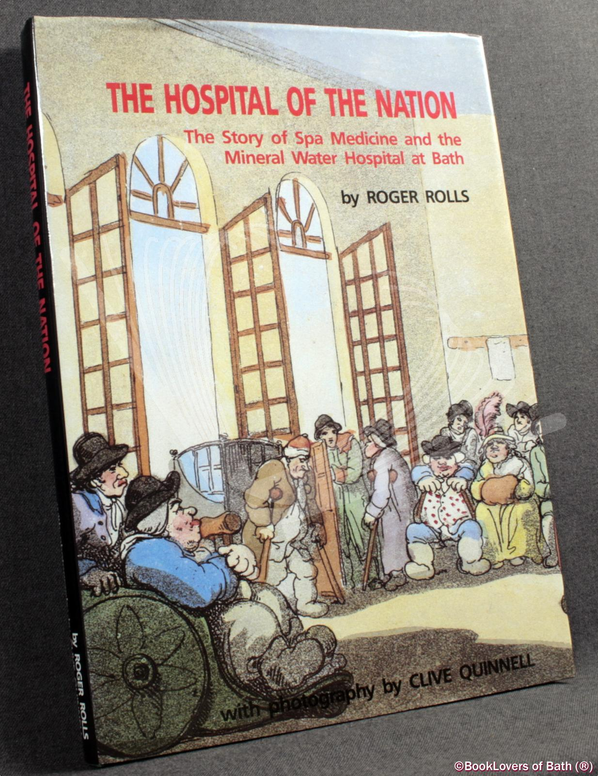 Hospital of the Nation: Story of Spa Medicine and the Mineral Hospital At Bath - Roger Rolls