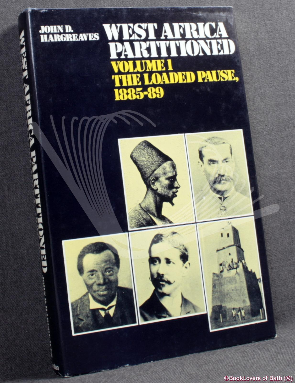 West Africa Partitioned: Volume 1: The Loaded Pause, 1885-89 - John D. Hargreaves