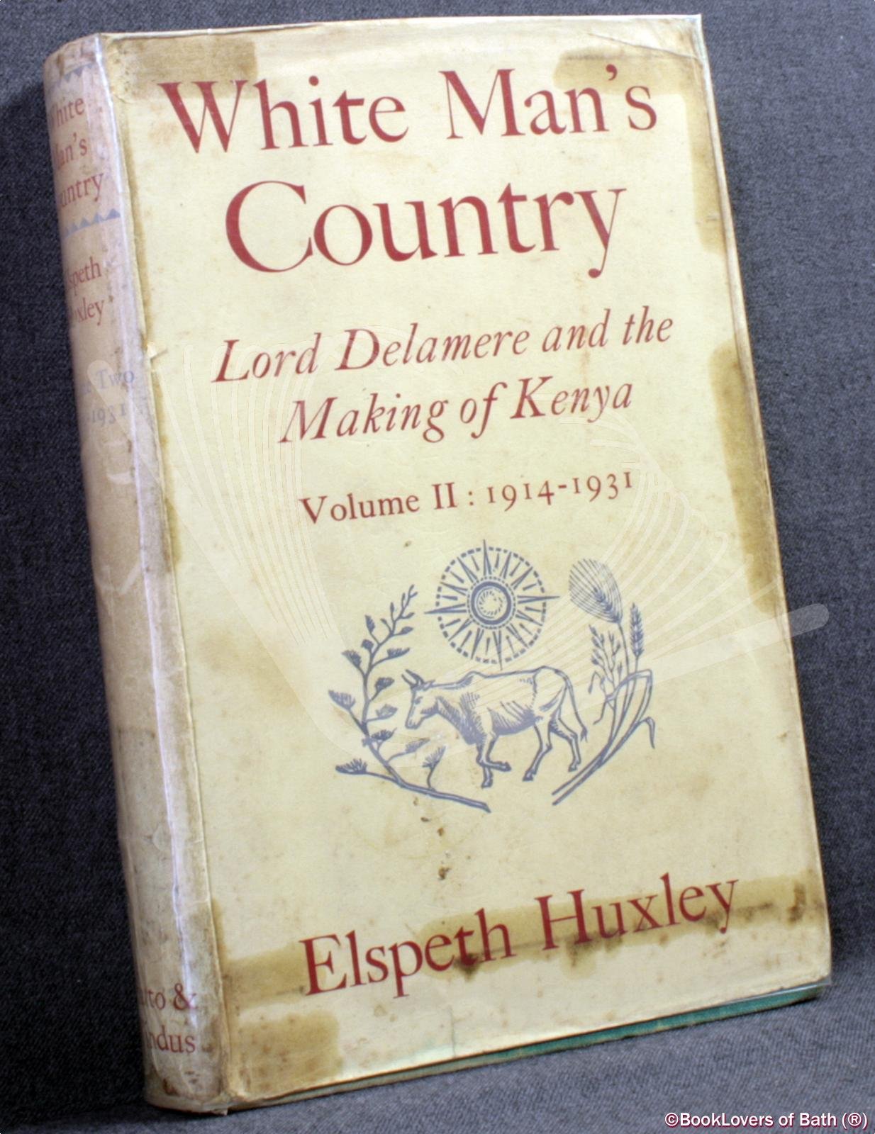 White Man's Country: Lord Delamere and the Making of Kenya Elspet