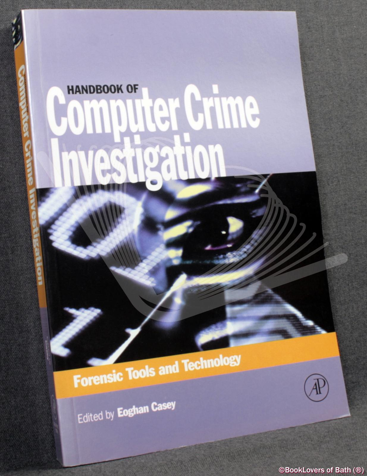 Handbook of Computer Crime Investigation: Forensic Tools and Technology - Edited by Eoghan Casey