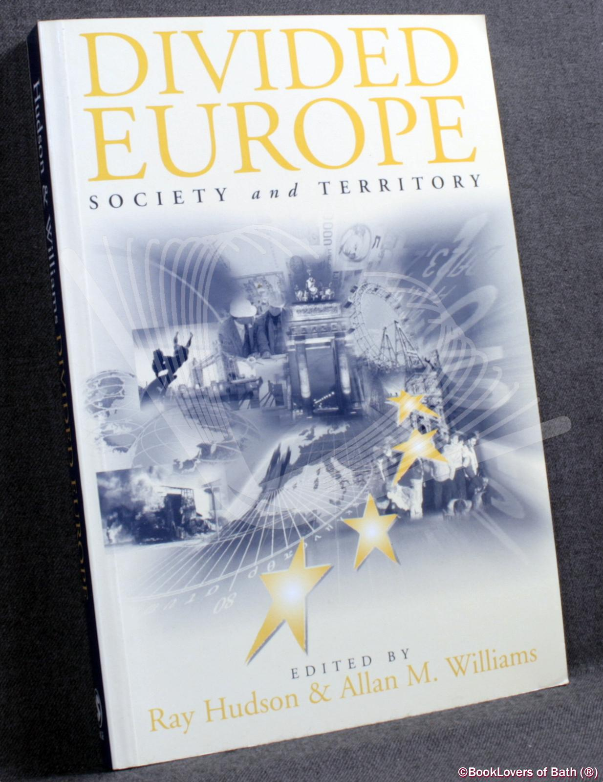 Divided Europe: Society and Territory - Edited by Ray Hudson & Allan M. Williams