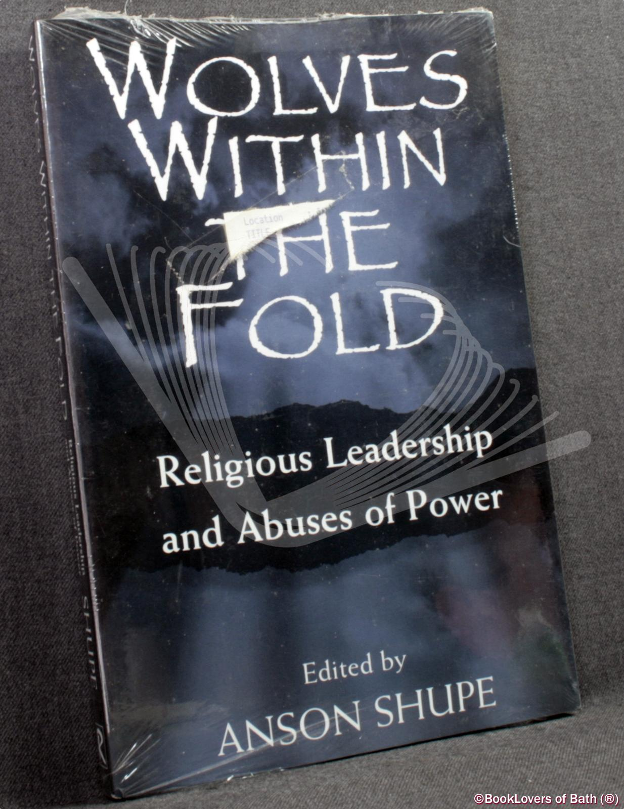 Wolves Within the Fold: Religious Leadership and Abuses of Power - Edited by Anson Shupe