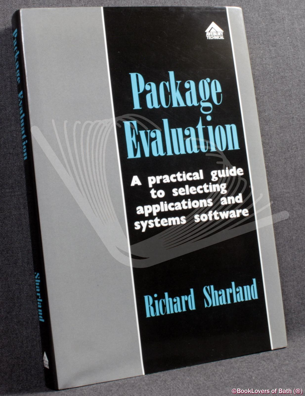 Package Evaluation: A Practical Guide to Selecting Application and Systems Software - Richard Sharland