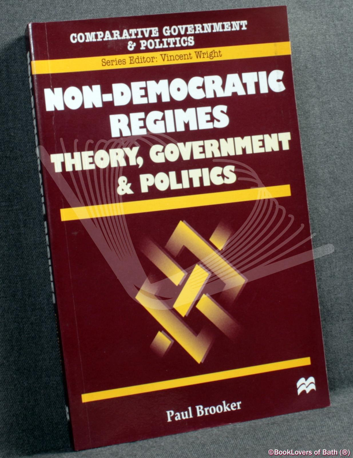 Non-Democratic Regimes: Theory, Government and Politics. - Paul Brooker