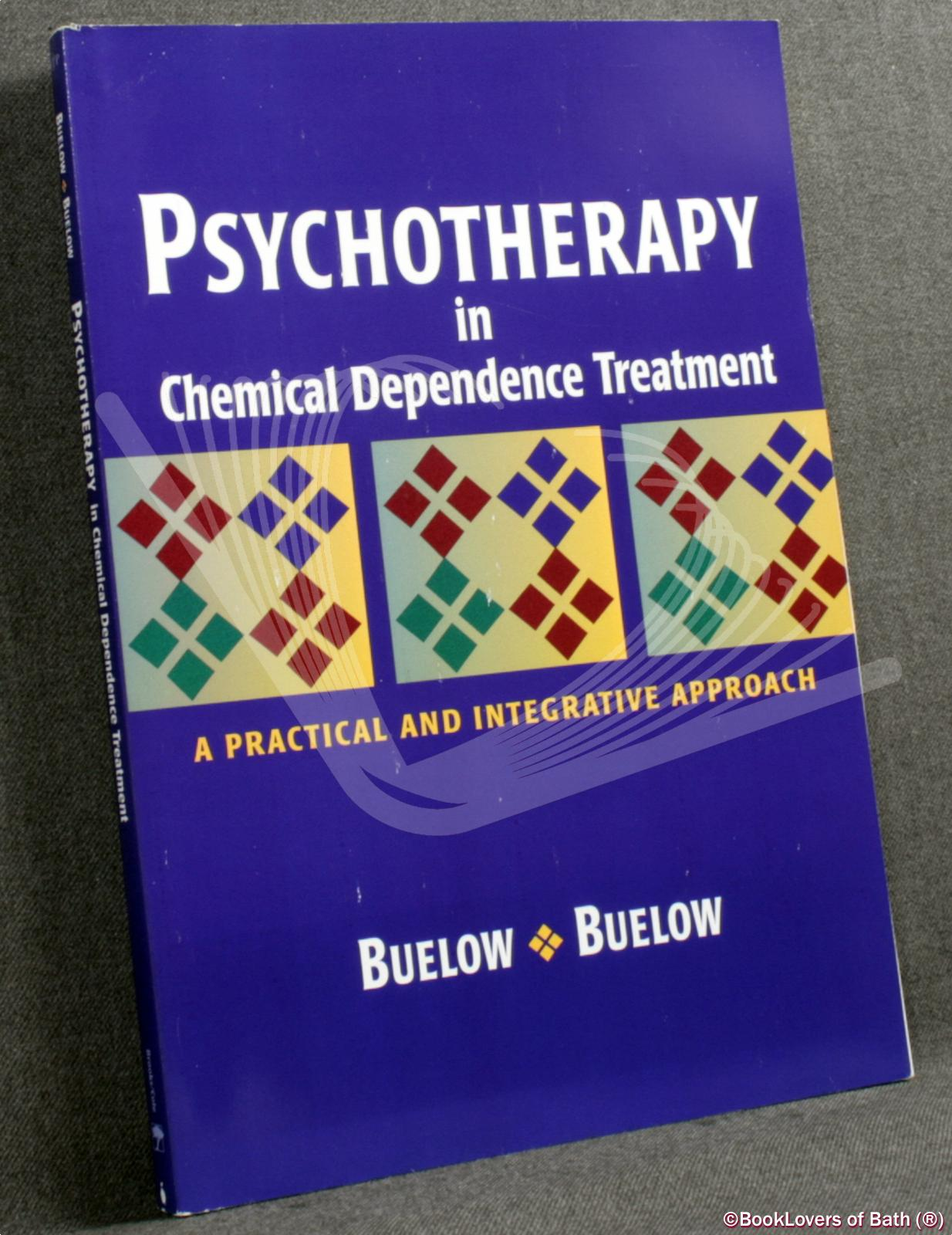 Psychotherapy in Chemical Dependence Treatment: A Practical and Integrative Approach - George D. Buelow & Sidne A. Buelow