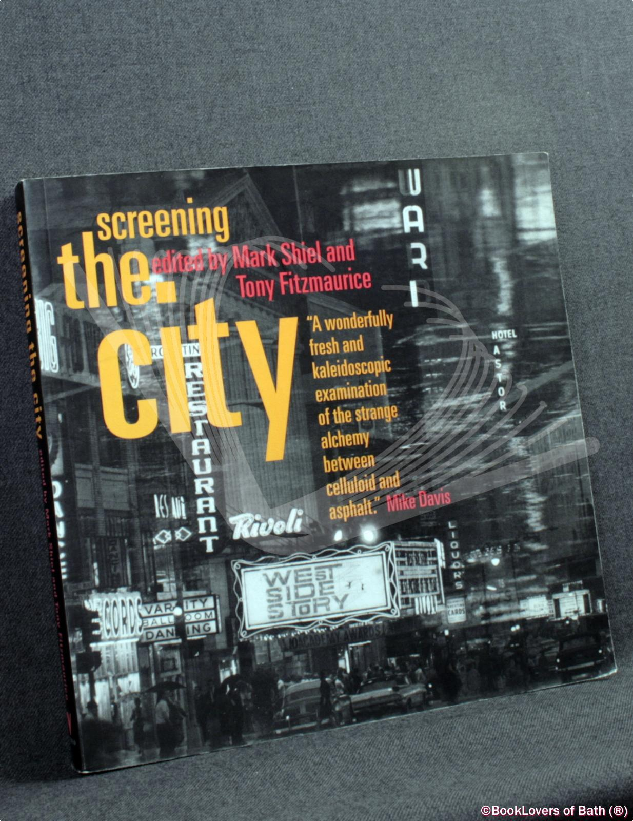 Screening the City - Edited by Mark Shiel & Tony Fitzmaurice