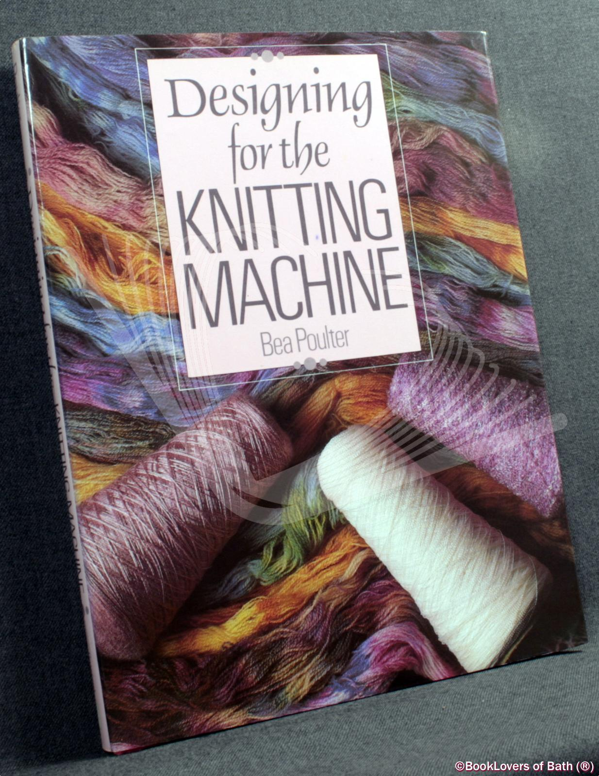Designing for the Knitting Machine - Bea Poulter