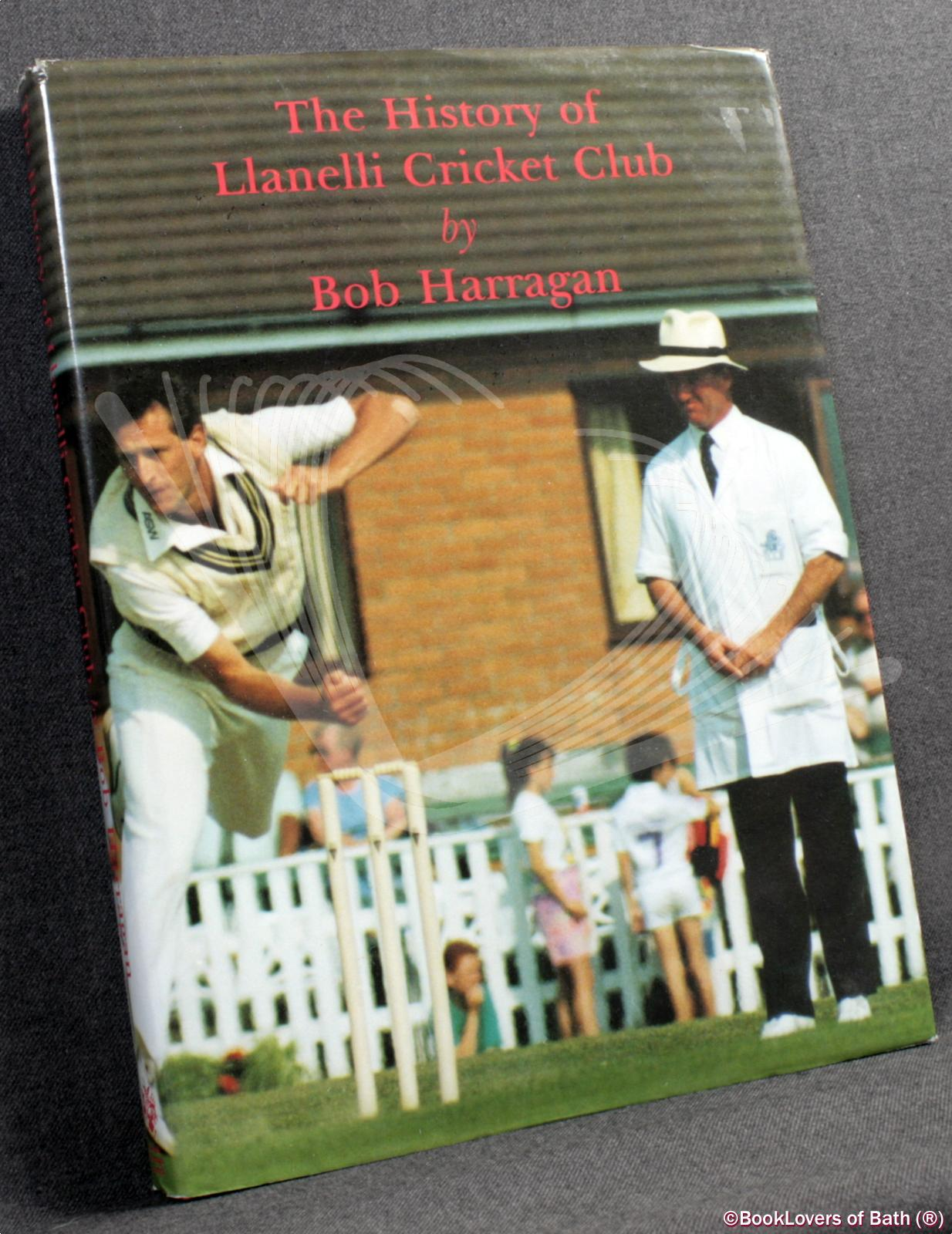 The History of Llanelli Cricket Club - Bob Harragan