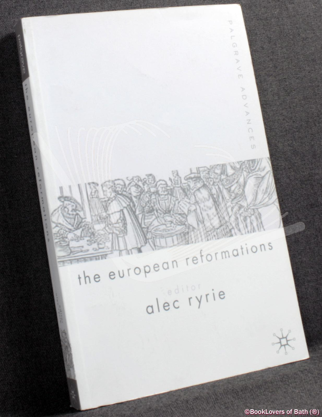 The European Reformations - Edited by Alec Ryrie