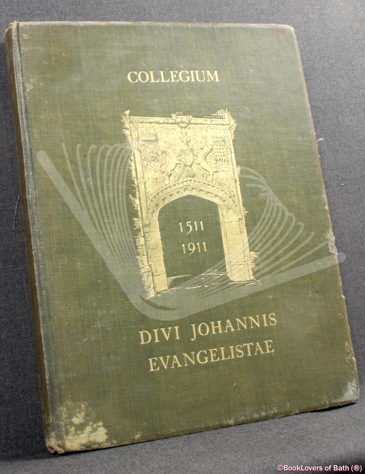 Collegium Divi Johannis Evangelistae, 1511-1911 - Edited by Professor Seward