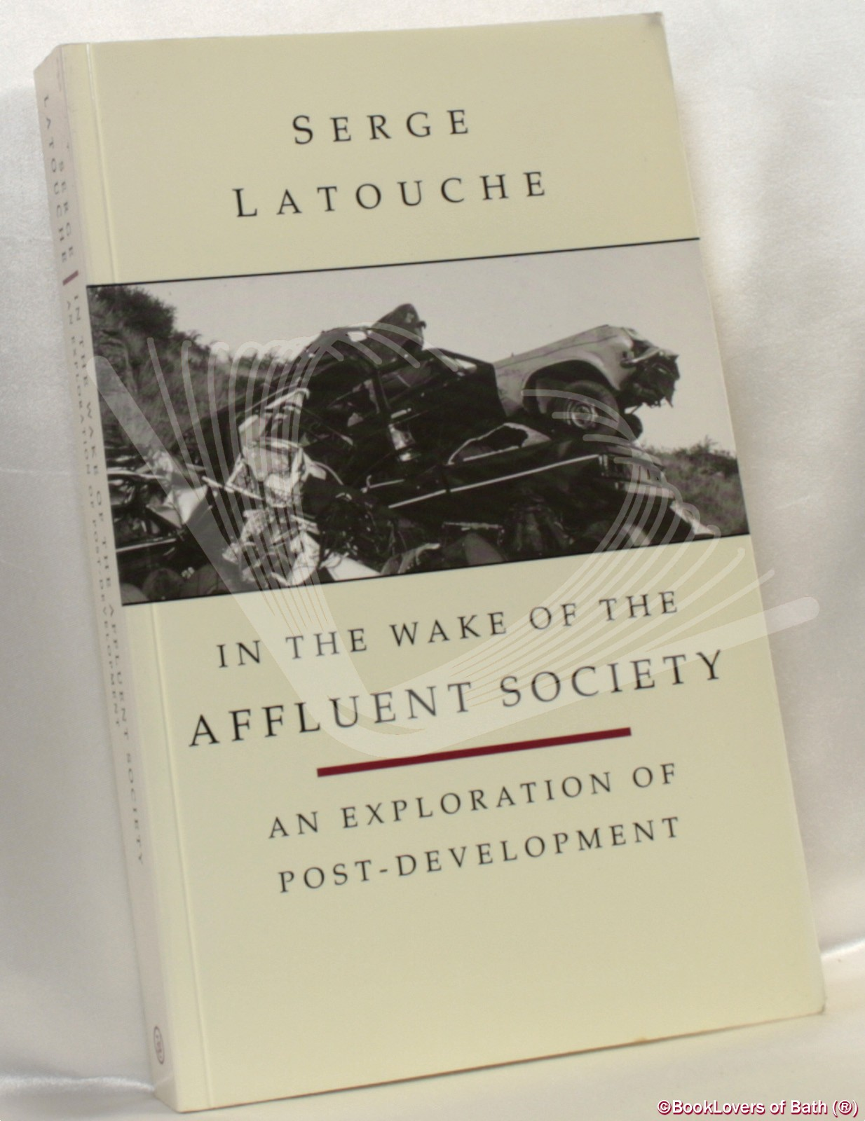 In the Wake of the Affluent Society: An Exploration of Post-development - Serge Latouche