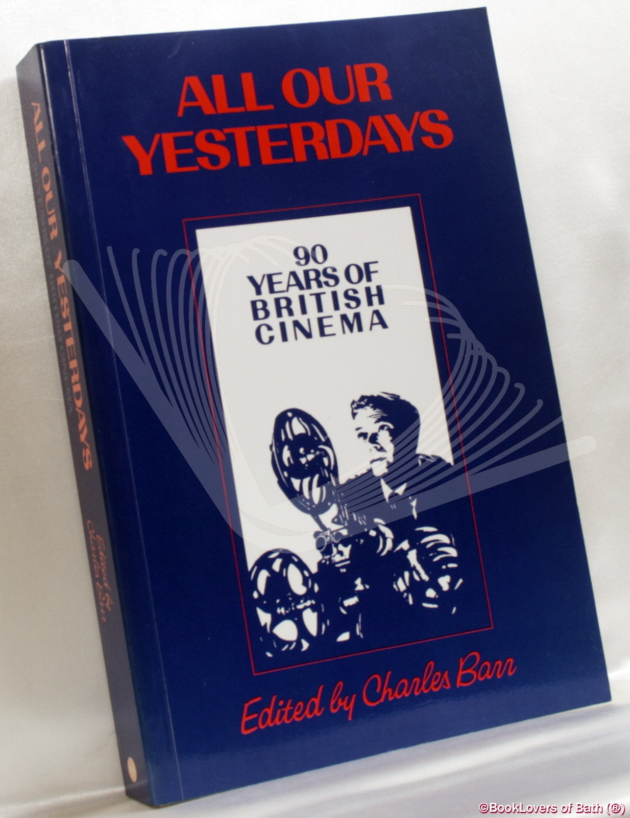 All Our Yesterdays: 90 Years of British Cinema  - Edited by Charles Barr