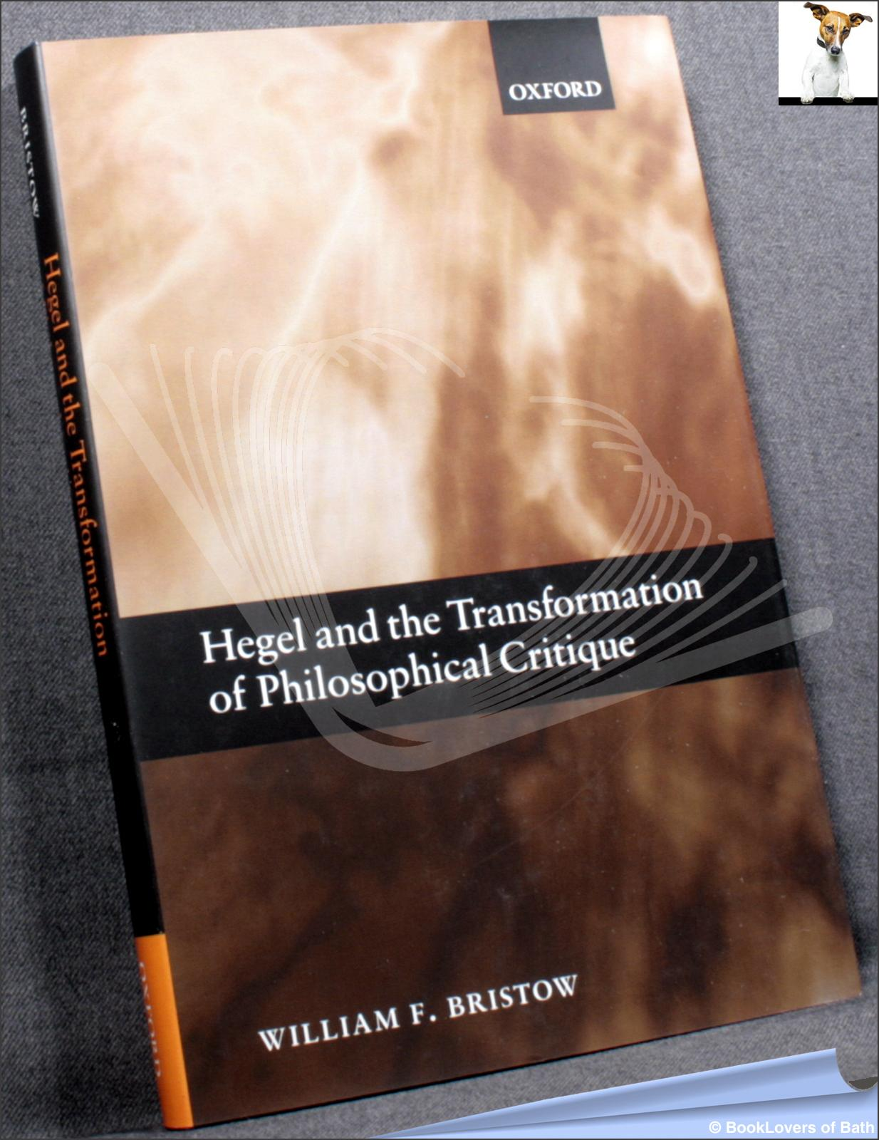 Hegel and the Transformation of Philosophical Critique - William F. Bristow
