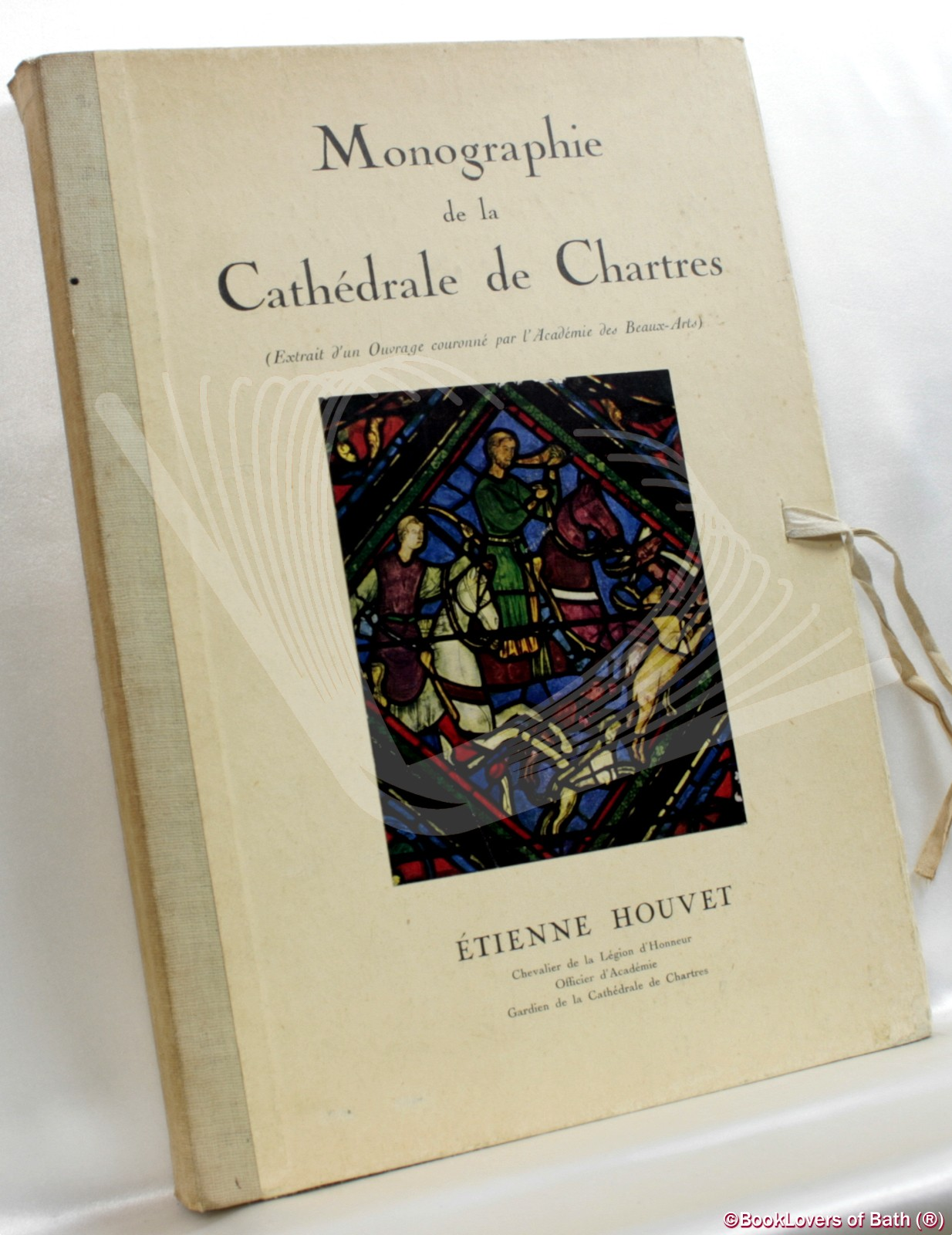 An Illustrated Monograph of Chartres Cathedral: Being an Extract of a Work Crowned by the Academie des Beaux Arts - Etienne Houvet