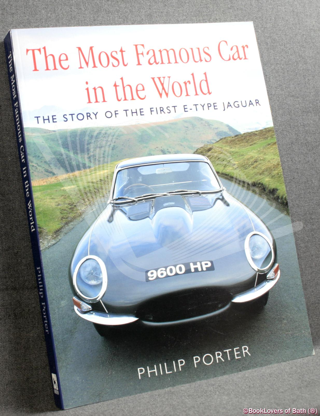 The Most Famous Car in the World: The Story of the First E-type Jaguar - Philip Porter