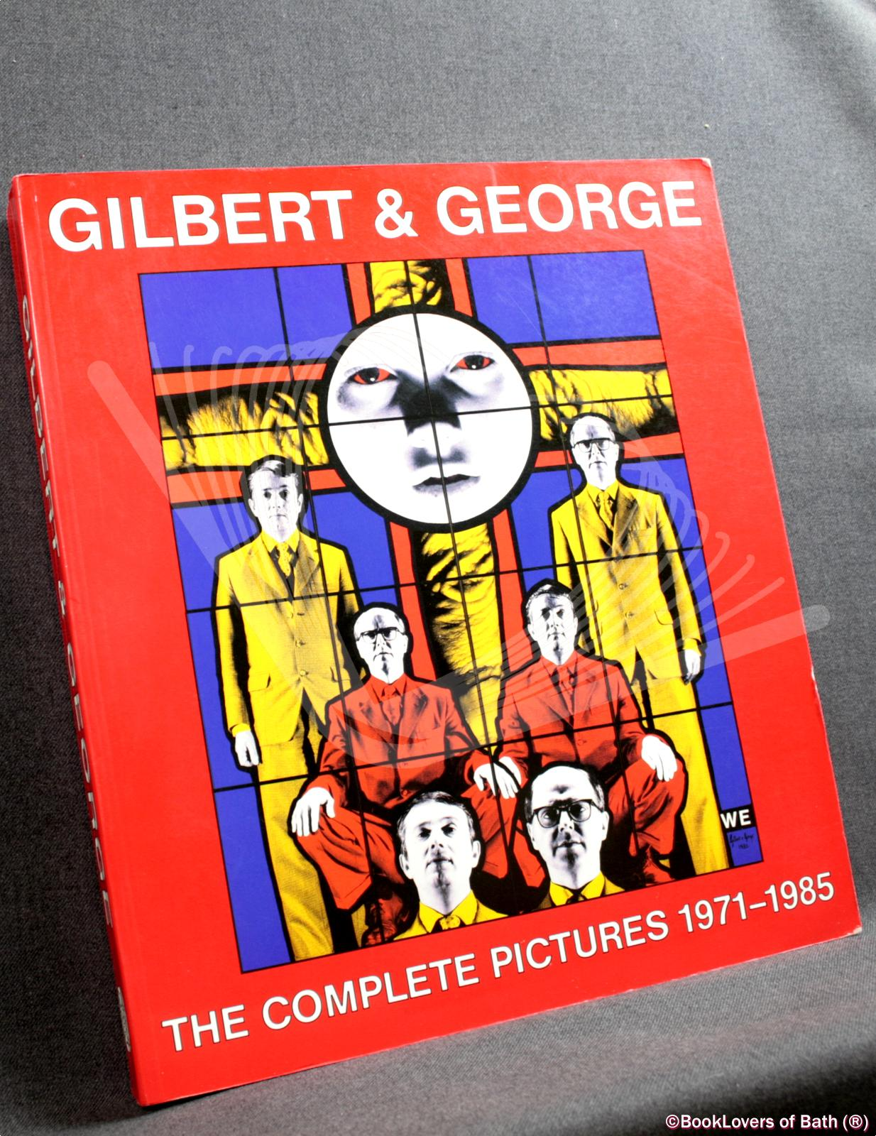 Gilbert and George: The Complete Pictures 1971-1985 - Carter Ratcliff