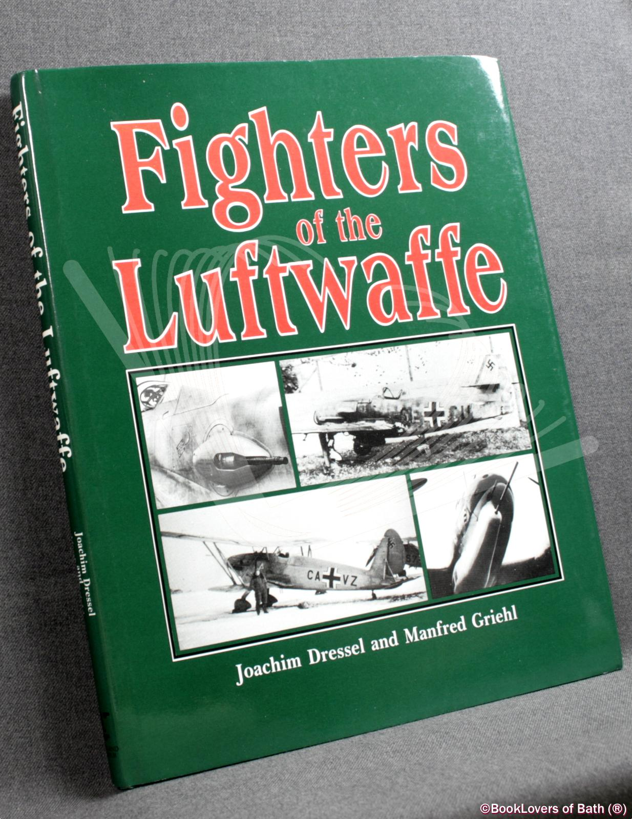 Fighters of the Luftwaffe - Joachim Dressel & Manfred Greihl