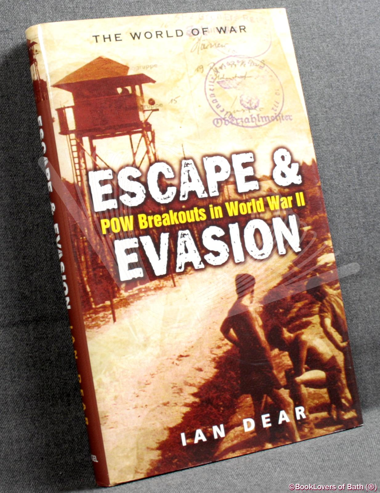 Escape & Evasion: POW Breakouts in World War II - Ian Dear