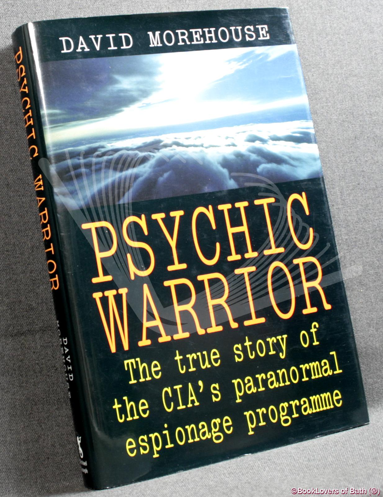 Psychic Warrior: True Story of the CIA's Paranormal Espionage Programme - David Morehouse