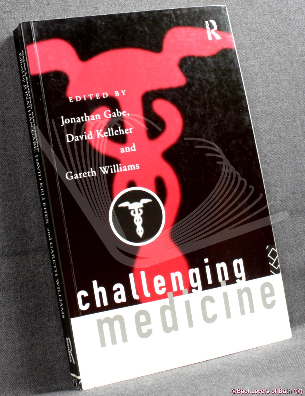 Challenging Medicine - Jonathan Gabe, David Kelleher & Gareth Williams