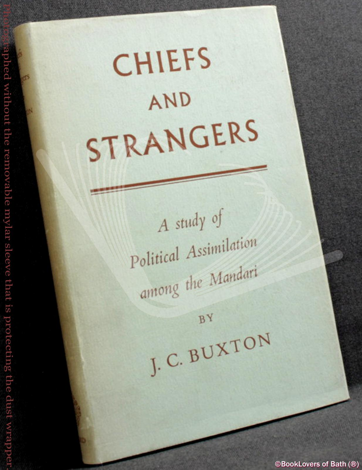 Chiefs and Strangers: A Study of Political Assimilation Among the Mandari - J. C. (Jean Carlile) Buxton