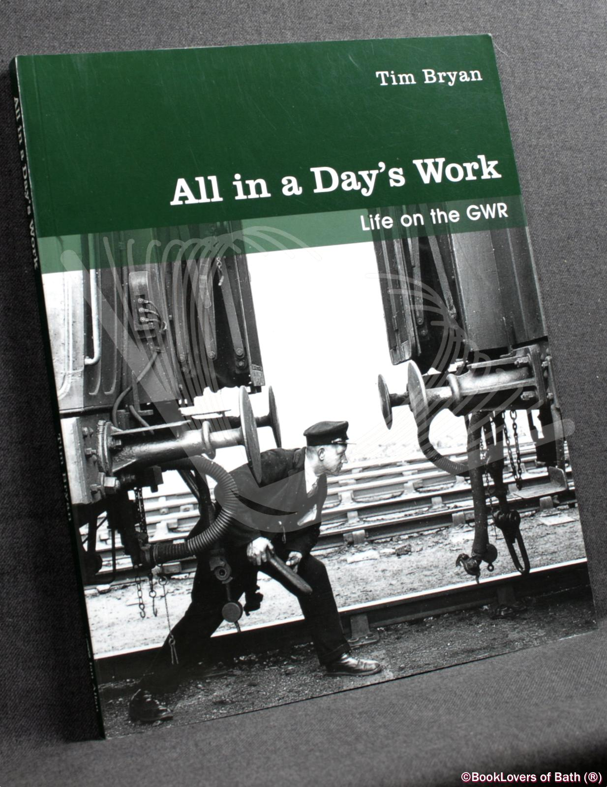 All in a Day's Work: Life on the GWR - Tim Bryan