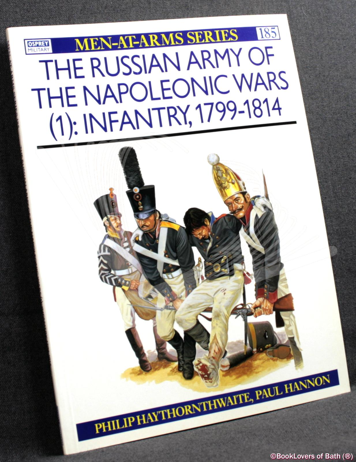 The Russian Army of the Napoleonic Wars (1): Infantry, 1799-1814 - Philip Haythornthwaite