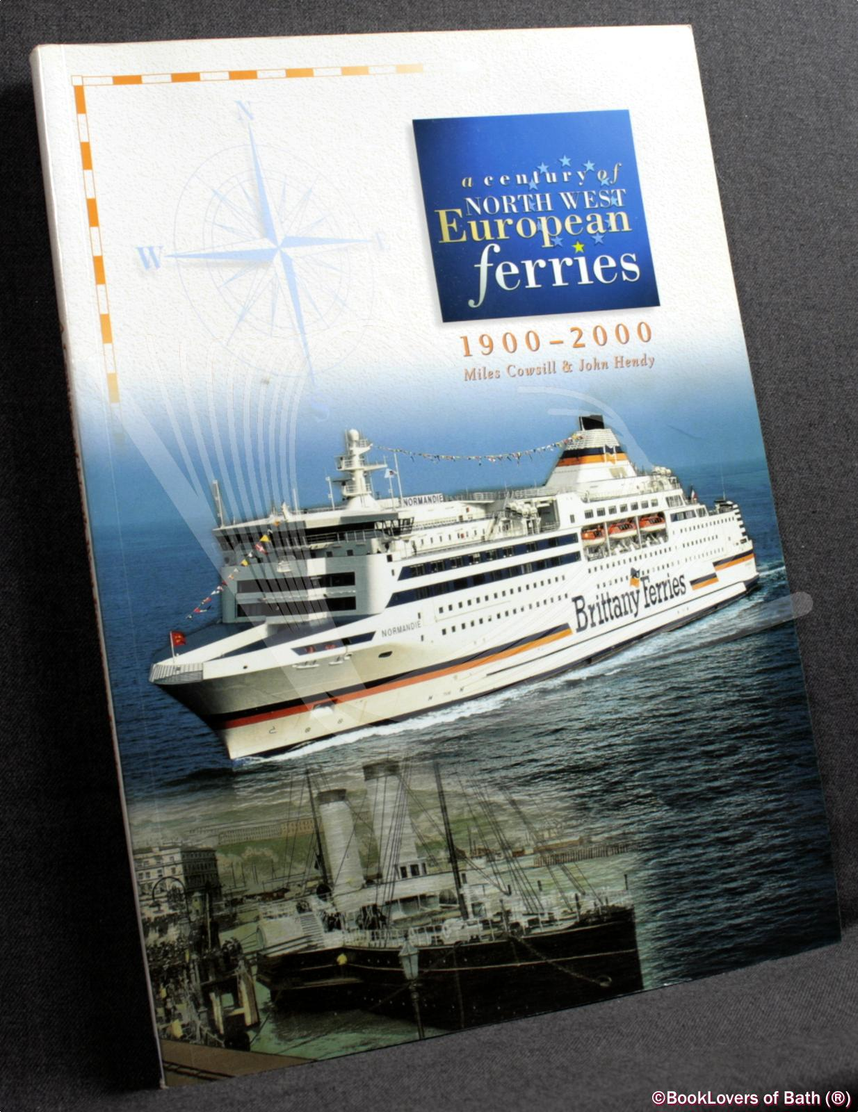 A Century of North West European Ferries 1900-2000 - Miles Cowsill & John Hendy