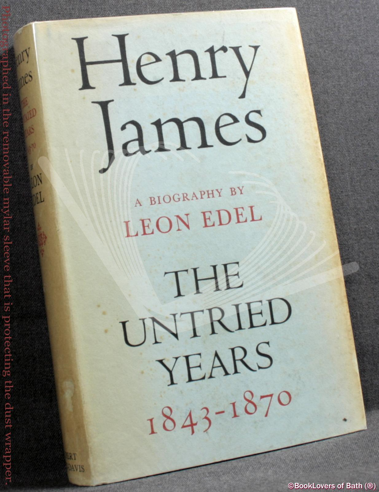 Henry James: The Untried Years 1843-1870 - Leon Edel