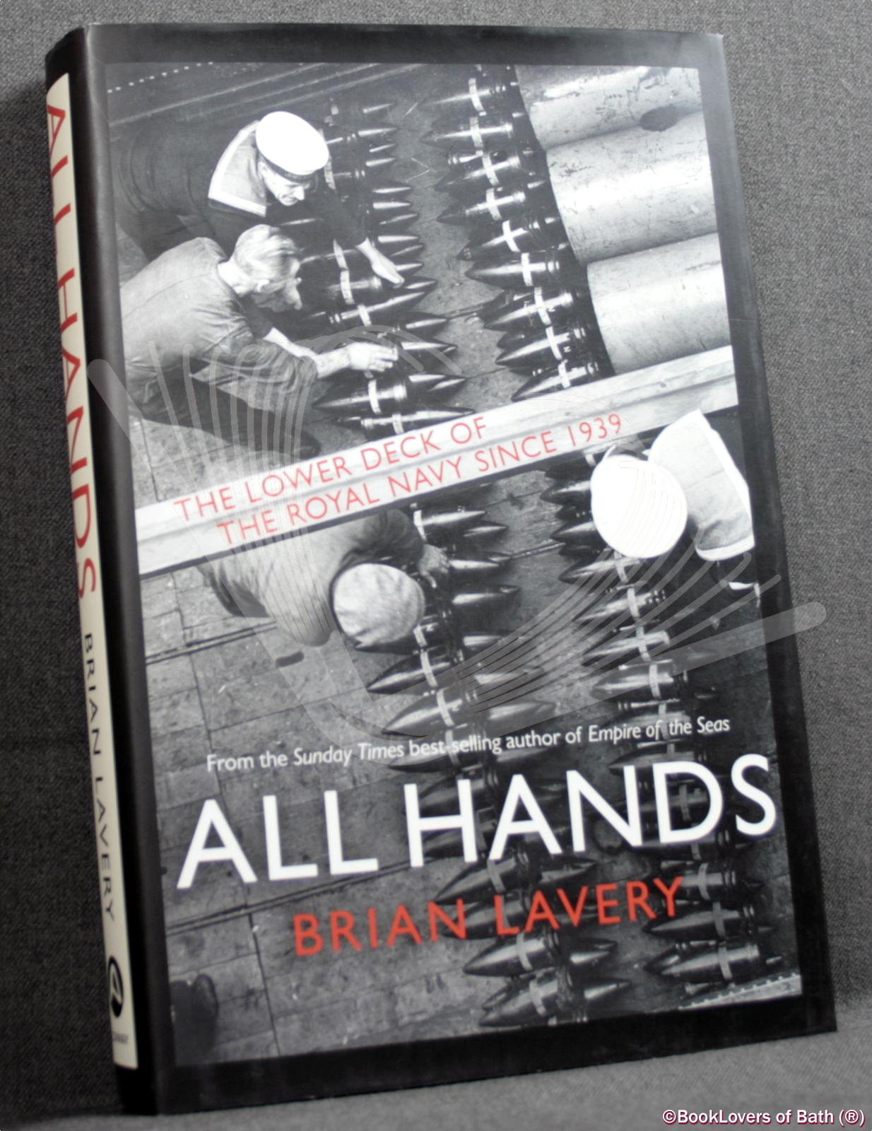 All Hands: The Lower Deck of the Royal Navy, 1939 to the Present Day - Brian Lavery