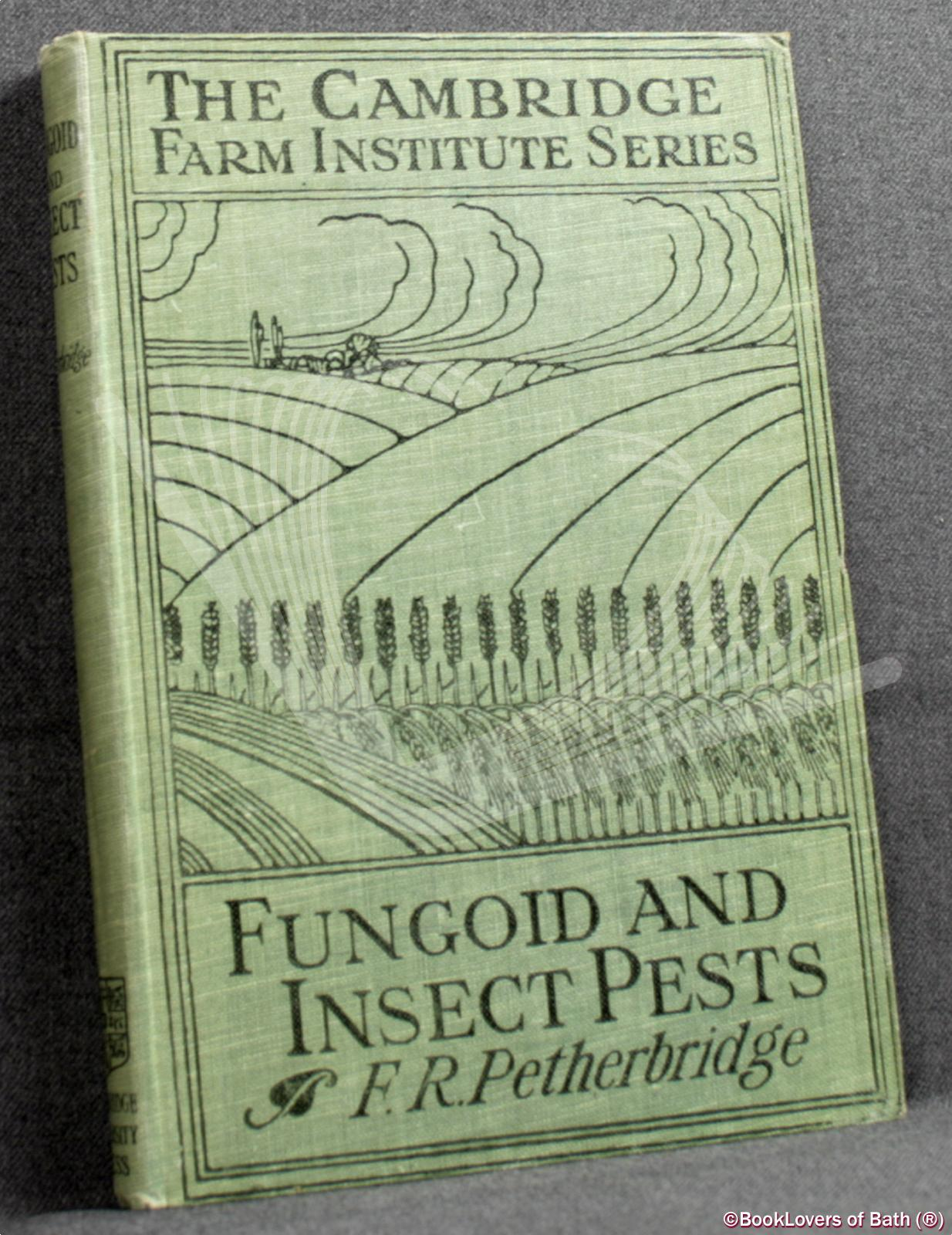 Fungoid and Insect Pests of the Farm - F. R. (Frederick Robert) Petherbridge