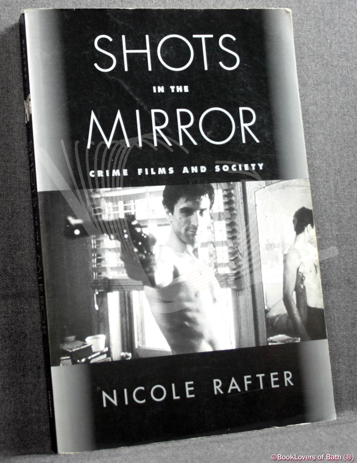 Shots in the Mirror: Crime Films and Society - Nicole Rafter