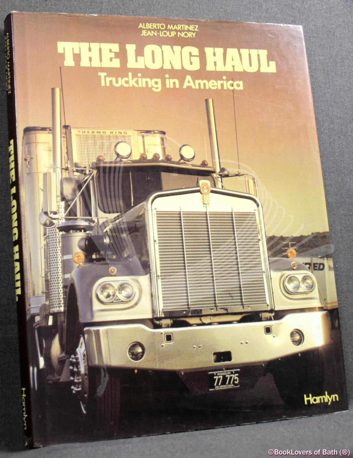 The Long Haul: Trucking in America - Alberto Martinez, Jean-Loup Nory