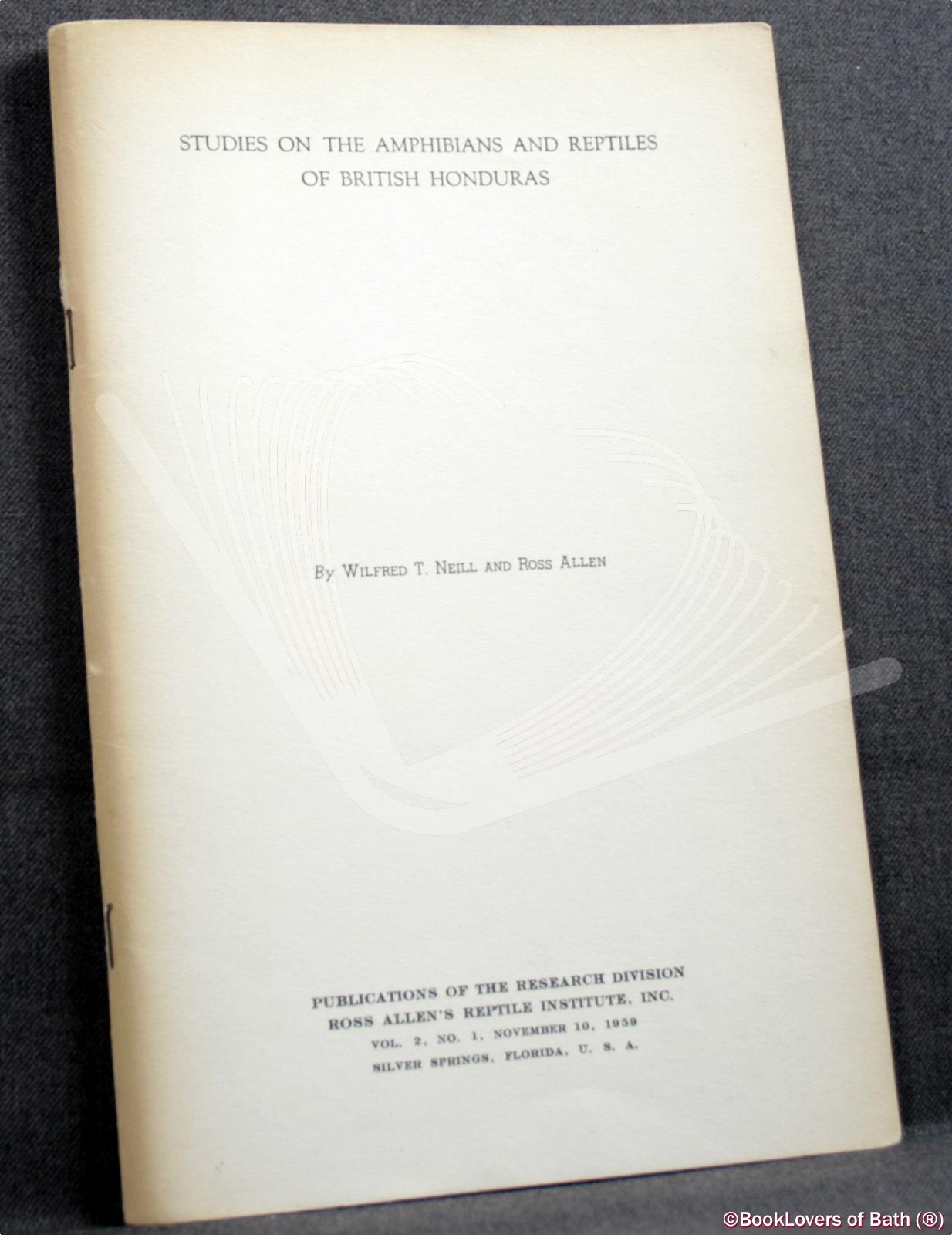 Studies on the Amphibians and Reptiles Df British Honduras - Wilfred T. Neill & Ross Allen