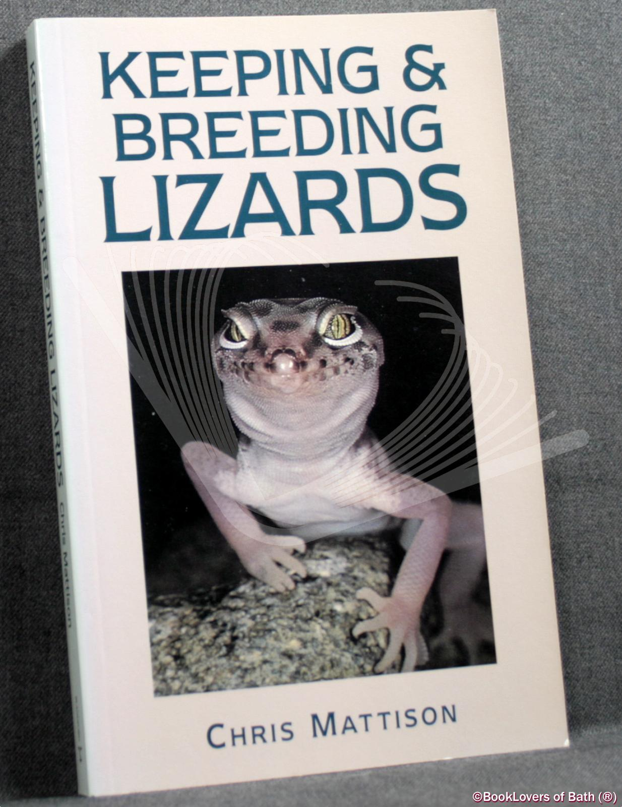 Keeping and Breeding Lizards: Their Natural History and Care in Captivity - Chris Mattison