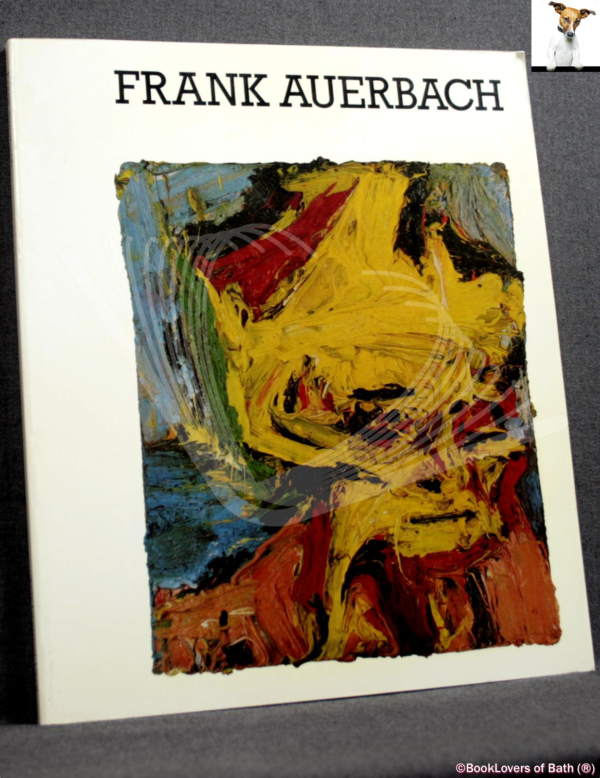 Frank Auerbach: Catalogue of an Exhibition Held at the Hayward Gallery, London, 4 May - 2 July 1978 and Fruit Market Gallery, Edinburgh, 15 July 12 August, 1978 - Frank Auerbach