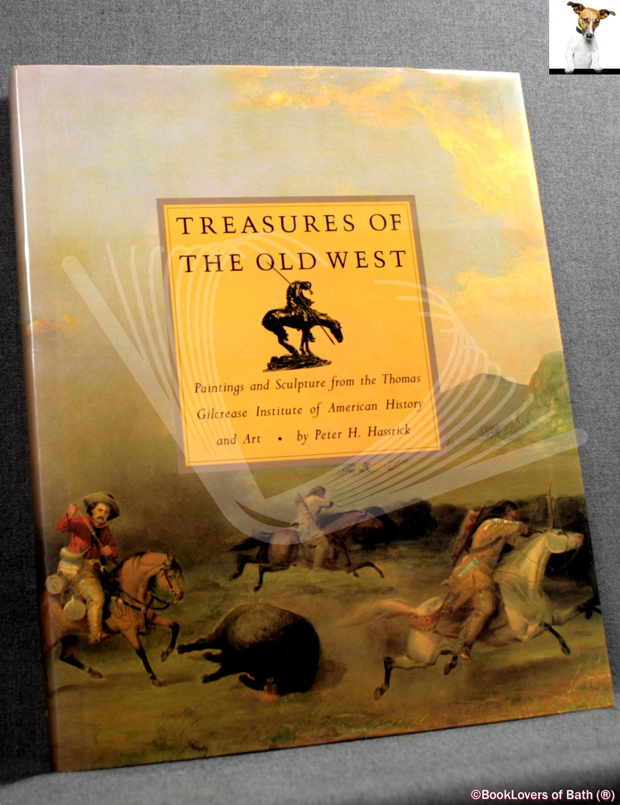 Treasures of the Old West: Paintings and Sculpture from the Thomas Gilcrease Institute of American History and Art Exhibition Organised by Denver Art Museum - Peter H. Hassrick